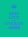KEEP LOVE AND STUCK ON ARBHI - Personalised Poster A4 size