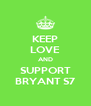 KEEP LOVE AND SUPPORT BRYANT S7 - Personalised Poster A4 size