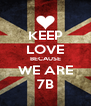 KEEP LOVE BECAUSE WE ARE 7B - Personalised Poster A4 size