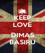 KEEP LOVE  DIMAS BASIRU - Personalised Poster A4 size