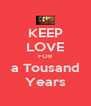KEEP LOVE FOR a Tousand Years - Personalised Poster A4 size
