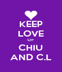 KEEP LOVE OF CHIU AND C.L - Personalised Poster A4 size