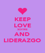 KEEP LOVE SOITRE AND LIDERAZGO - Personalised Poster A4 size
