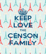 KEEP LOVE THE CENSON FAMILY - Personalised Poster A4 size