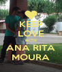KEEP LOVE WITH ANA RITA MOURA - Personalised Poster A4 size