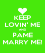 KEEP LOVIN' ME AND PAME MARRY ME! - Personalised Poster A4 size