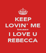 KEEP LOVIN' ME because I LOVE U REBECCA - Personalised Poster A4 size