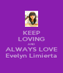 KEEP LOVING AND ALWAYS LOVE Evelyn Limierta - Personalised Poster A4 size