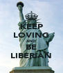 KEEP LOVING AND BE LIBERIAN - Personalised Poster A4 size