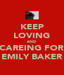 KEEP LOVING AND CAREING FOR EMILY BAKER - Personalised Poster A4 size