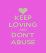 KEEP LOVING AND DON'T ABUSE - Personalised Poster A4 size