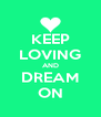 KEEP LOVING AND DREAM ON - Personalised Poster A4 size