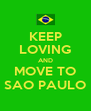 KEEP LOVING AND MOVE TO SAO PAULO - Personalised Poster A4 size