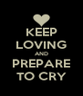 KEEP LOVING AND PREPARE TO CRY - Personalised Poster A4 size