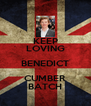 KEEP LOVING BENEDICT CUMBER BATCH - Personalised Poster A4 size