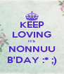 KEEP LOVING ITS NONNUU B'DAY :* ;) - Personalised Poster A4 size