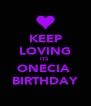 KEEP LOVING ITS  ONECIA  BIRTHDAY - Personalised Poster A4 size