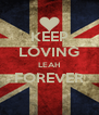 KEEP LOVING LEAH FOREVER  - Personalised Poster A4 size