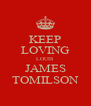 KEEP LOVING LOUIS JAMES TOMILSON - Personalised Poster A4 size