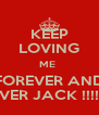 KEEP LOVING ME  FOREVER AND EVER JACK !!!!!! - Personalised Poster A4 size