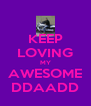 KEEP LOVING MY AWESOME DDAADD - Personalised Poster A4 size