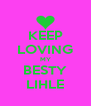 KEEP LOVING MY BESTY LIHLE - Personalised Poster A4 size