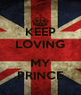 KEEP LOVING  MY PRINCE - Personalised Poster A4 size
