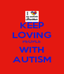 KEEP LOVING PEOPLE WITH AUTISM - Personalised Poster A4 size