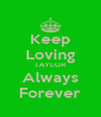 Keep Loving TAYLOR Always Forever - Personalised Poster A4 size