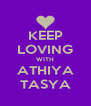 KEEP LOVING WITH ATHIYA TASYA - Personalised Poster A4 size