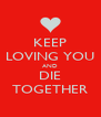 KEEP LOVING YOU AND DIE TOGETHER - Personalised Poster A4 size
