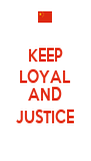 KEEP LOYAL  AND JUSTICE - Personalised Poster A4 size