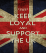 KEEP LOYAL AND SUPPORT THE UK - Personalised Poster A4 size