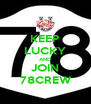 KEEP LUCKY AND JOIN  78CREW  - Personalised Poster A4 size