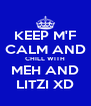 KEEP M'F CALM AND CHILL WITH MEH AND LITZI XD - Personalised Poster A4 size