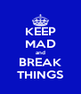 KEEP MAD and BREAK THINGS - Personalised Poster A4 size