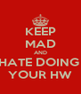 KEEP MAD AND HATE DOING  YOUR HW - Personalised Poster A4 size