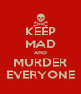 KEEP MAD AND MURDER EVERYONE - Personalised Poster A4 size