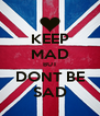 KEEP MAD BUT DONT BE SAD - Personalised Poster A4 size