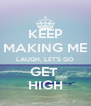 KEEP MAKING ME LAUGH, LET'S GO GET  HIGH - Personalised Poster A4 size