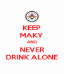 KEEP MAKY AND NEVER DRINK ALONE - Personalised Poster A4 size