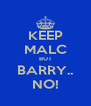 KEEP MALC BUT BARRY.. NO! - Personalised Poster A4 size