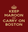 KEEP MAROON AND CARRY ON BOSTON - Personalised Poster A4 size