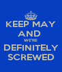 KEEP MAY AND  WE'RE DEFINITELY SCREWED - Personalised Poster A4 size