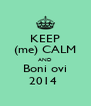 KEEP (me) CALM AND Boni ovi 2014  - Personalised Poster A4 size