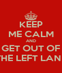 KEEP ME CALM AND GET OUT OF THE LEFT LANE - Personalised Poster A4 size