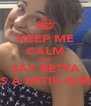 KEEP ME CALM AND SAY BETTA IS A MITIK-GIRL - Personalised Poster A4 size