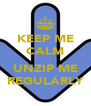 KEEP ME CALM  UNZIP ME REGULARLY - Personalised Poster A4 size