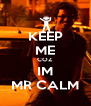 KEEP ME COZ IM MR CALM - Personalised Poster A4 size