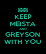 KEEP MEISTA AND GREYSON WITH YOU - Personalised Poster A4 size